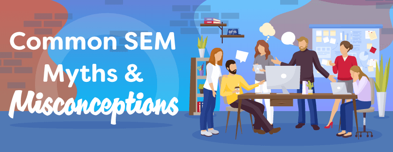 Common SEM SEO Myths & Misconceptions